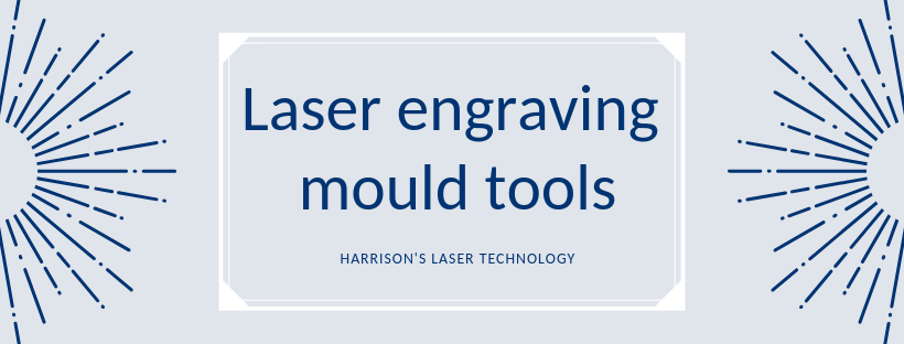 Laser engraving mould tools heading